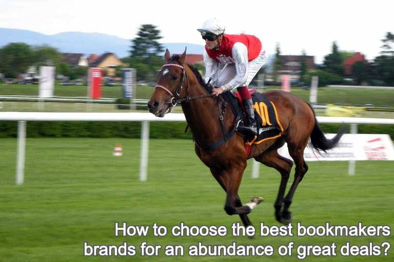 How to choose the best bookmakers brands for an abundance of great deals?